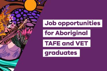 Job Opportunities for aboriginal TAFE & VET grads